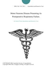 Motor Neurone Disease Presenting As Postoperative Respiratory Failure.