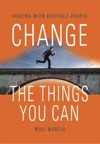 CHANGE THE THINGS YOU CAN Dealing With Difficult People