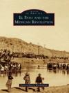 El Paso And The Mexican Revolution