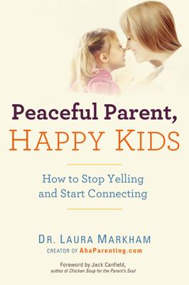 Peaceful Parent, Happy Kids - Laura Markham book