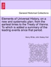 Elements Of Universal History On A New And Systematic Plan From The Earliest Times To The Treaty Of Vienna To Which Is Added A Summary Of The Leading Events Since That Period