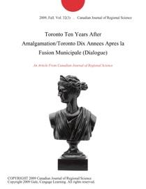 Toronto Ten Years After Amalgamation Toronto Dix Annees Apres La Fusion Municipale Dialogue