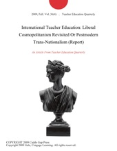 International Teacher Education: Liberal Cosmopolitanism Revisited Or Postmodern Trans-Nationalism (Report)