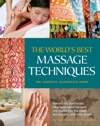 The Worlds Best Massage Techniques The Complete Illustrated Guide
