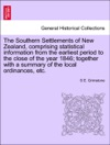 The Southern Settlements Of New Zealand Comprising Statistical Information From The Earliest Period To The Close Of The Year 1846 Together With A Summary Of The Local Ordinances Etc