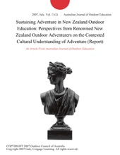 Sustaining Adventure in New Zealand Outdoor Education: Perspectives from Renowned New Zealand Outdoor Adventurers on the Contested Cultural Understanding of Adventure (Report)