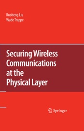 Download and Read Online Securing Wireless Communications at the Physical Layer