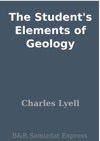 The Students Elements Of Geology
