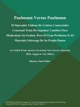 Paulmann Versus Paulmann: El Operador Chileno De Centros Comerciales Cencosud Trata De Impulsar Cambios Para Modernizar Su Gestion. Pero El Gran Problema Es El Marcado Liderazgo De Su Propio Dueno