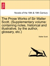The Prose Works Of Sir Walter Scott. (Supplementary Volume: Containing Notes, Historical And Illustrative, By The Author, Glossary, Etc.)VOL.V