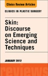 Skin Discourse On Emerging Science And Techniques An Issue Of Clinics In Plastic Surgery - E-Book