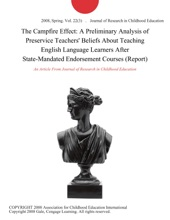 The Campfire Effect: A Preliminary Analysis Of Preservice Teachers' Beliefs About Teaching English Language Learners After State-Mandated Endorsement Courses (Report)