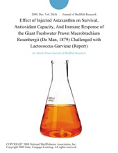 Effect Of Injected Astaxanthin On Survival, Antioxidant Capacity, And Immune Response Of The Giant Freshwater Prawn Macrobrachium Rosenbergii (De Man, 1879) Challenged With Lactococcus Garvieae (Report)