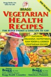 Bragg Vegetarian Health Recipes For Super Energy  Long Life To 120