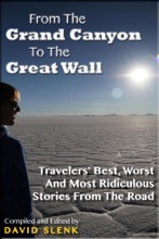 From The Grand Canyon To The Great Wall: Travelers' Best, Worst And Most Ridiculous Stories From The Road