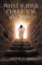 What If Jesus Christ Was An Alien!
