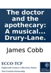 The Doctor And The Apothecary A Musical Entertainment In Two Acts As Performed At The Theatre-Royal Drury-Lane