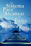 El Sistema Para Alcanzar El Exito Que Nunca Falla  The Success System That Never Fails Spanish Edition