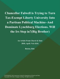 Chancellor Falwell Is Trying To Turn Tax Exempt Liberty University Into A Partisan Political Machine And Dominate Lynchburg Elections Will The Irs Step In Big Brother