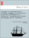 Voyages Et Aventures Dans La Colombie Anglaise Lile Vancouver La Territoire DAlaska Et La Californie Translated Into French And Abreges Par H Vattemare