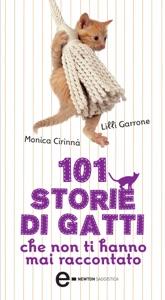101 storie di gatti che non ti hanno mai raccontato da Monica Cirinnà & Lilli Garrone