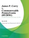 James P Corry V Commonwealth Pennsylvania