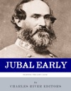 Fighting For The Lost Cause The Life And Career Of General Jubal Early