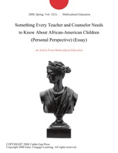Something Every Teacher And Counselor Needs To Know About African-American Children (Personal Perspective) (Essay)