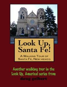 A Walking Tour of Santa Fe, New Mexico