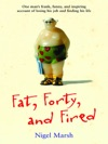 Fat Forty And Fired