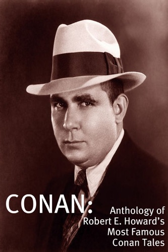 Robert E. Howard - Conan: An Anthology of Robert E. Howard's Most Famous Conan Tales