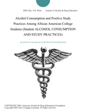 Alcohol Consumption and Positive Study Practices Among African American College Students (Student ALCOHOL CONSUMPTION AND STUDY PRACTICES)