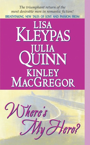 Lisa Kleypas, Kinley Macgregor & Julia Quinn - Where's My Hero?