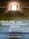 Healing From Borderline Personality Disorder My Journey Out Of Hell Through Dialectical Behavior Therapy