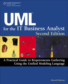 UML For The IT™ Business Analyst, Second Edition - Howard Podeswa