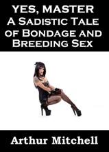 Yes, Master: A Sadistic Tale Of Bondage And Breeding Sex