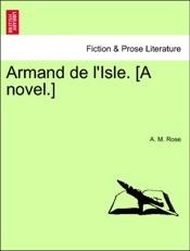 Download and Read Online Armand de l'Isle. [A novel.]