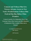 Comcast And Tribeca Film Give Viewers Advance Access To New Yorks World-Famous Tribeca Film Festival-One Day Before Films Premiere Comcast Launches New Independent Movie Club Featuring Tribeca Film Content And Offers Hundreds Of Independent Films Available Online And On Demand