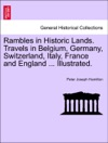 Rambles In Historic Lands Travels In Belgium Germany Switzerland Italy France And England  Illustrated