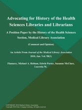 Advocating for History of the Health Sciences Libraries and Librarians: A Position Paper by the History of the Health Sciences Section, Medical Library Association (Comment and Opinion)