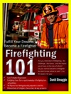 Firefighter 101 Fulfill Your Dreams Of Becoming A Firefighter
