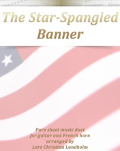 The Star-Spangled Banner Pure Sheet Music Duet For Guitar And French Horn Arranged By Lars Christian Lundholm