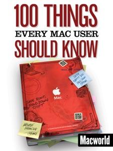 100 Things Every Mac User Should Know da Macworld Editors