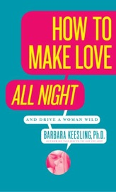 How to Make Love All Night (and Drive Your Woman Wild) read online