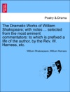 The Dramatic Works Of William Shakspeare With Notes  Selected From The Most Eminent Commentators To Which Is Prefixed A Life Of The Author By The Rev W Harness Etc Vol VIII