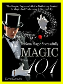MAGIC 101: THE BEGINNERS GUIDE TO MAGIC