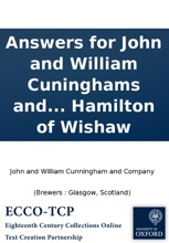 Answers for John and William Cuninghams and Company, brewers in Glasgow; James Hotchkis and Company, brewers in Edinburgh; and James Graham vintner in Glasgow; for themselves, and as trustees for the other creditors of William MʻGregor late tenant in the