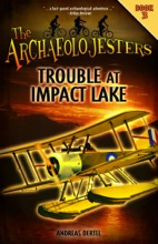 The Archaeolojesters, Book 3: Trouble At Impact Lake