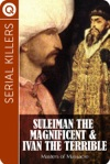 Serial Killers Suleiman The Magnificent  Ivan The Terrible