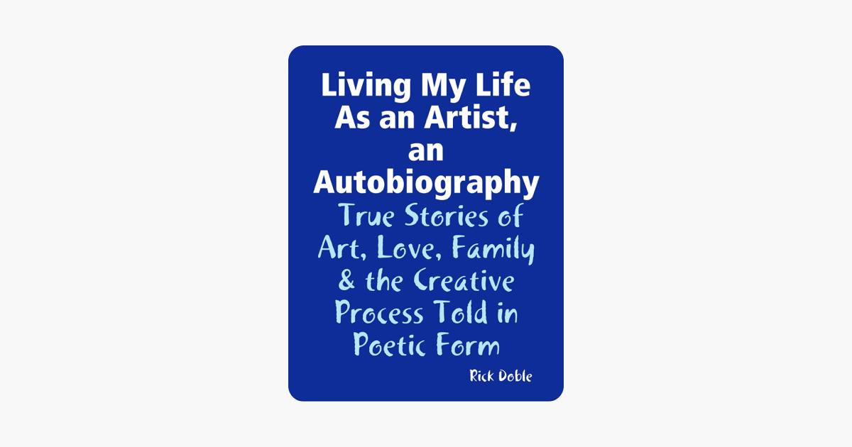 Living My Life As an Artist, an Autobiography